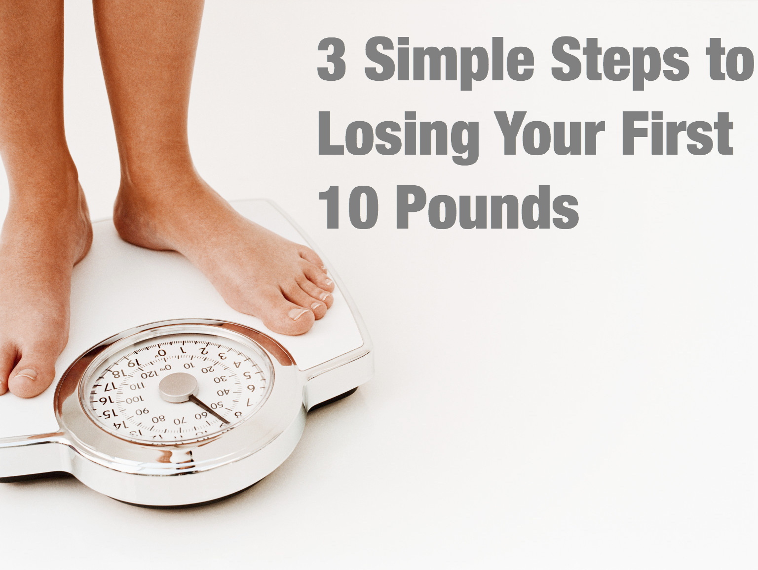 3 Simple Steps to Losing Your First 10 Pounds